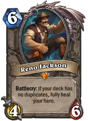 "Reno Jackson is a 4/6 Minion who costs six mana to play. His card text reads: ""Battlecry: If your deck has no duplicates, fully heal your hero."""