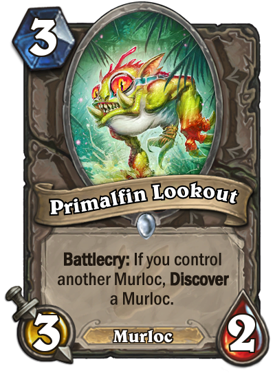 "Primalfin Lookout is a 3/2 Murloc that costs 3 mana to play. The card text reads: ""Battlecry: If you control another Murloc, Discover a Murloc."""