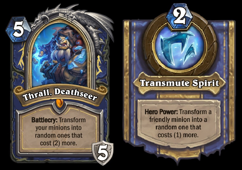 """Thrall, Deathseer is Shaman's Death Knight. The card text reads: """"Battlecry: Transform your minions into random ones that cost (2) more."""""""
